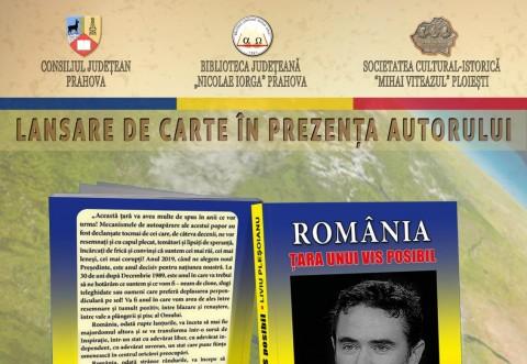 """Liviu Plesoianu isi lanseaza cartea """"Romania, tara unui vis posibil"""" pe 29 martie, la Ploiesti"""