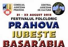 """Festivalul de folclor şi tradiţii """"Prahova iubeşte Basarabia"""". VEZI AICI PROGRAMUL"""