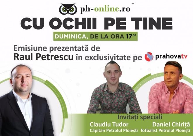 "Editie speciala a emisiunii ""Cu ochii pe tine"", duminica, la Prahova TV. Invitati Daniel Chirita si Claudiu Tudor"