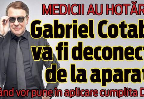 MEDICII AU HOTĂRÂT: Gabriel Cotabiţă va fi deconectat de la aparte. AFLĂ când vor pune în aplicare cumplita DECIZIE