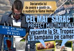 """Declaraţia lui de avere e goală ca… o nudistă la Vama Veche! Cel mai """"sărac"""" prefect multimilionar, vacanţe la St. Tropez şi şampanii pe cameră"""