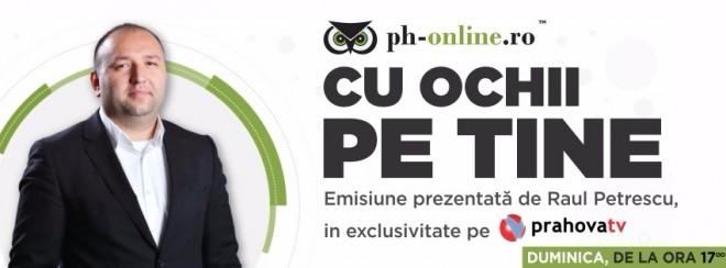 """Stirile Ph-online.ro vor putea fi urmarite si la Prahova TV, in fiecare duminica, in emisiunea """"Cu ochii pe tine"""", prezentata de Raul Petrescu"""