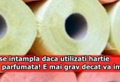 Hârtia igienică parfumată şi colorată poate provoca afecțiuni GRAVE