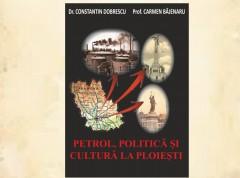 """Cartea """"Petrol, politică și cultură la Ploiești"""", lansată marţi la Colegiul Naţional """"I.L Caragiale"""""""